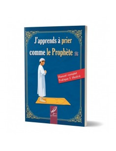 J'aprens à prier comme le prophéte(paix et bénédictions soient sur lui)